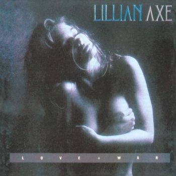 Lillian Axe - Love + War (1989)