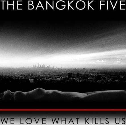 Bangkok Five - We Love What Kills Us (2008)
