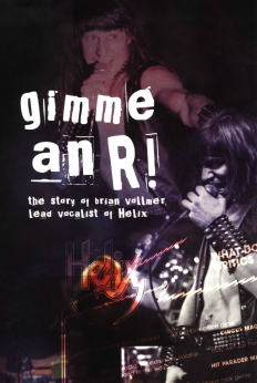 Gimme An R! (The Story of Brian Vollmer, lead singer of Helix)